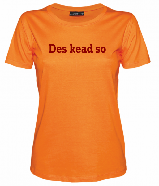 Damen T-Shirt Des kead so